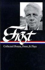 Frost : Collected Poems, Prose, and Plays - Robert Frost