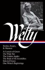 Stories, Essays and Memoirs : Library of America - Eudora Welty