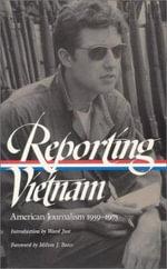 Reporting Vietnam : American Journalism: 1959-1975 - Guy Cooper