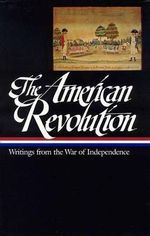American Revolution : Writings from the War of Independence - Various