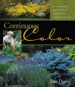 Continuous Color : A Month-by-Month Guide to Flowering Shrubs and Small Trees for the Continuous Bloom Garden - Pam Duthie