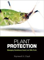 Plant Protection : Managing Greenhouse Insect and Mite Pests - Raymond A. Cloyd