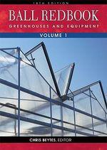 Ball Redbook : Greenhouses & Equipment v. 1 - Chris Beytes
