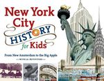 New York City History for Kids : From New Amsterdam to the Big Apple with 21 Activities - Richard Panchyk