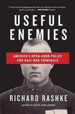 Useful Enemies : America's Open Door Policy for Nazi War Criminals - Richard Rashke