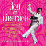 Joy of Liberace : Retro Recipes from America's Kitschiest Kitchen! - Karan Feder