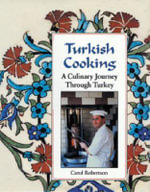 Turkish Cooking : A Culinary Journey Through Turkey - Carol Robertson