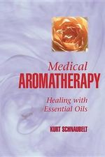 Medical Aromatherapy : Healing with Essential Oils - Kurt Schnaubelt