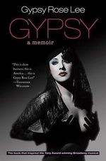 Gypsy : Memoirs of America's Most Celebrated Stripper - Gypsy Rose Lee