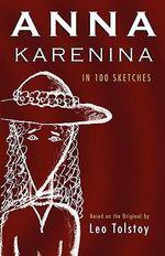 Anna Karenina : In 100 Sketches - Count Leo Nikolayevich Tolstoy