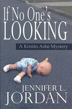 If No-One's Looking : A Kristin Ashe Mystery - Jennifer L. Jordan