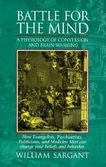 Battle for the Mind : A Physiology of Conversion and Brain-Washing - William Walters Sargant