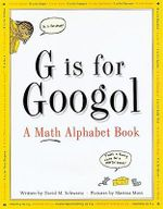 G is for Googol : Math Alphabet Book - David Schwarz