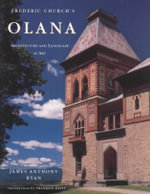Frederic Church's Olana : Architecture and Landscape as Art - James Anthony Ryan