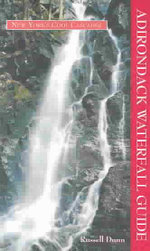 Adirondack Waterfall Guide : New York's Cool Cascades - C. Russell Dunn