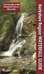 Berkshire Region Waterfall Guide : Cool Cascades of the Berkshire & Taconic Mountains - Russell Dunn