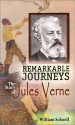 Remarkable Journeys : The Story of Jules Verne - William Schoell
