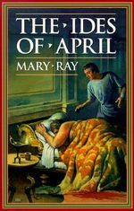 The Ides of April : 000147479 - Mary Ray
