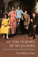 At the Elbows of My Elders : One Family's Journey Toward Civil Rights - Gail Milissa Grant
