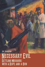 Necessary Evil : Settling Missouri with a Rope and a Gun - Joe Johnston