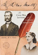 My Dear Molly : The Civil War Letters of Captain James Love