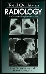Total Quality in Radiology : A Guide to Implementation - Henry George Adams