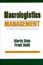 Macrologistics Management : A Catalyst for Organizational Change - Martin Stein