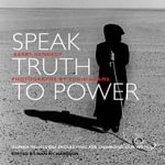 Speak Truth to Power : Human Rights Defenders Who are Changing Our World - Eddie Adams