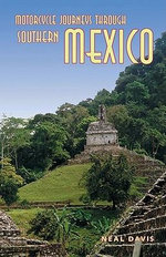 Motorcycle Journeys Through Southern Mexico - Neal Davis