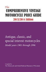 The Comprehensive Vintage Motorcycle Price Guide - 2013/2014 Ed. : Antique, Classic, and Special Interest Motorcycles - Model Years 1901 Through 1996