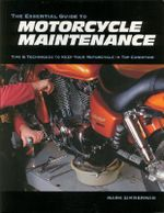 The Essential Guide to Motorcycle Maintenance : Tips and Techniques to Keep Your Motorcycle in Top Condition - Mark Zimmerman