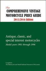 Comprehensive Vintage Motorcycle Price Guide -- 2015 / 2016 Edition : Antique, Classic & Special Interest Motorcycles Model Years from 1901 Through 1996 - Motorcycle & Model Railroad Museum of Wisconsin