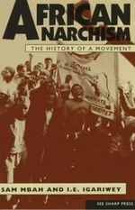 African Anarchism : A History and Analysis - Sam Mbah