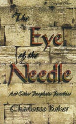 The Eye of the Needle : And Other Prophetic Parables - Charlotte Baker