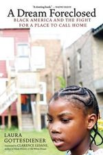 A Dream Foreclosed : Black America and the Fight for a Place to Call Home - Laura Gottesdiener