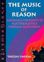 The Music of Reason : Experience the Beauty of Mathematics Through Quotations - Theoni Pappas