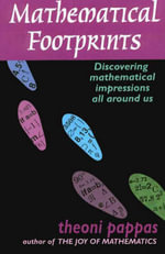 Mathematical Footprints : Discovering Mathematical Impressions All Around Us - Theoni Pappas