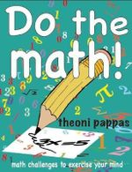 Do the Math! : Math Challenges to Exercise Your Mind - Theoni Pappas