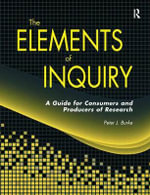 The Elements of Inquiry : A Guide for Consumers and Producers of Research