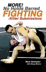 More No Holds Barred Fighting : Killer Submissions - Mark Hatmaker