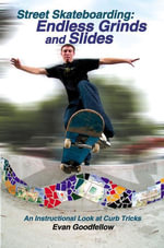Street Skateboarding : Endless Grinds and Slides: An Instructional Look at Curb Tricks - Evan Goodfellow