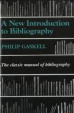 New Introduction to Bibliography : The Classic Manual of Bibliography - Philip Gaskell