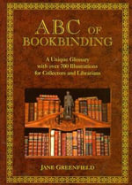 ABC of Bookbinding : An Illustrated Glossary of Terms for Collectors and Conservators - Jane Greenfield