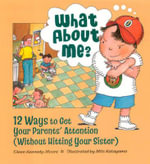 What About Me? : 12 Ways to Get Your Parents' Attention (without Hitting Your Sister) - Eileen Kennedy-Moore