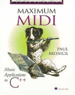 Maximum MIDI Music Applications in C++ Learn to Write Music Computer Programs Using Musical Instrument Digital Interface (MIDI) (includes Cd-rom) : Music Applications in C++ - Paul Messick