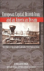 European Capital, British Iron and an American Dream : The Story of the Atlantic and Great Western Railroad - William Reynolds