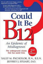 Could it be B12? : An Epidemic of Misdiagnoses - Sally M. Pacholok