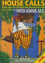 House Calls : How We Can All Heal the World One Visit at a Time - Patch Adams