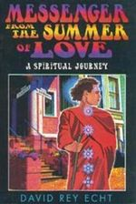 Messenger from the Summer of Love : A Spiritual Journey - David Rey Echt
