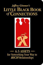 Little Black Book of Connections : 6.5 Assets for Networking Your Way to Rich Relationships - Jeffrey H. Gitomer